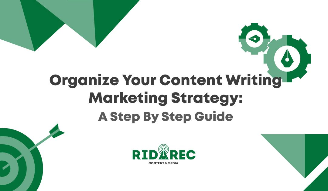 Organize Your Content Writing Marketing Strategy: A Step By Step Guide
