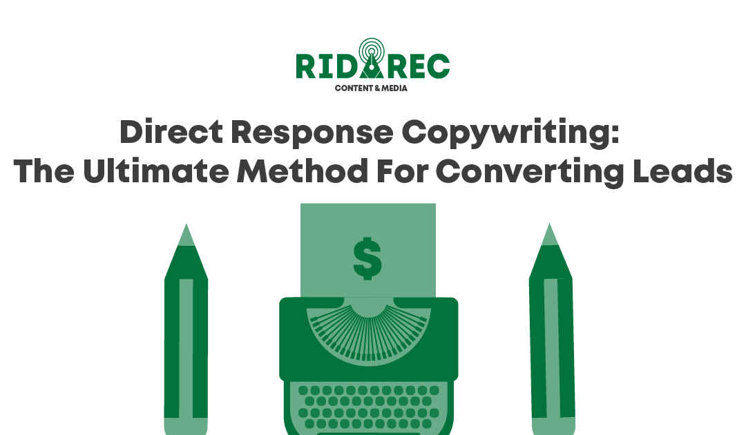 Direct Response Copywriting: The Ultimate Method For Converting Leads